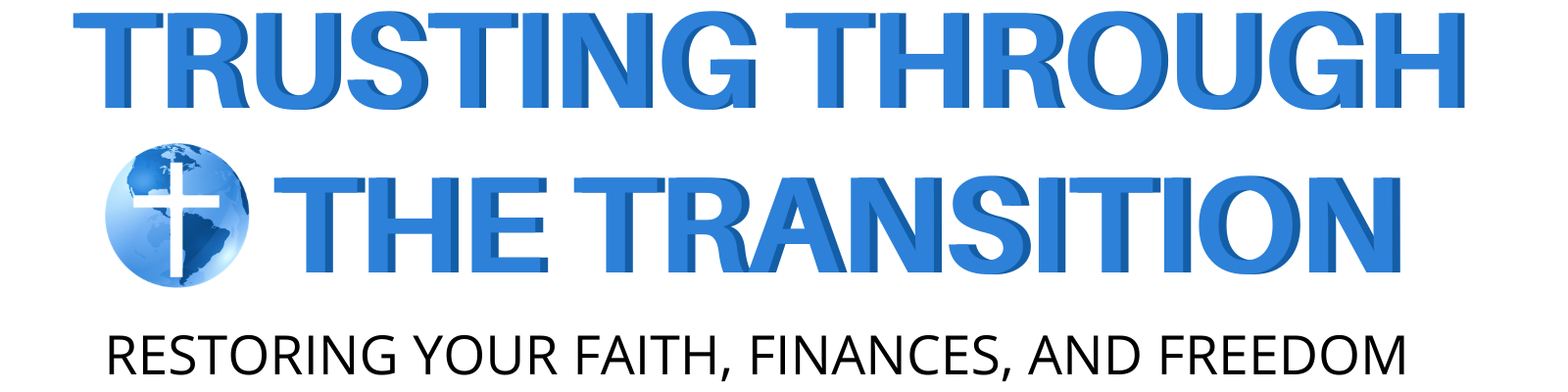 Trusting Through The Transition: Restoring Your Faith, Finances, and Freedom